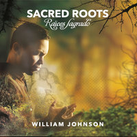 Sacred Roots (Raíces Sagrado) — William Johnson