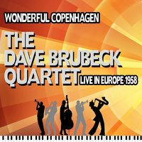 Wonderful Copenhagen,  the Dave Brubeck Quartet Live in Europe 1958 — The Dave Brubeck Quartet