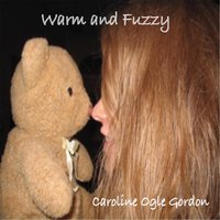Warm and Fuzzy — Caroline Ogle Gordon