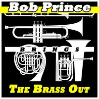 Brings the Brass Out — Bob Prince
