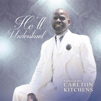 He'll Understand — Carlton Kitchens
