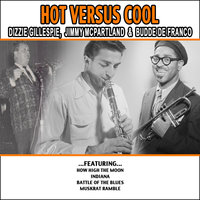 Hot Versus Cool — Jimmy McPartland, Dizzy Gillespie , Jimmy Mcpartland and budde De Franco
