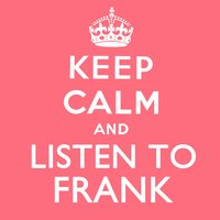 Keep Calm and Listen to Frank — Frank Sinatra