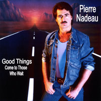 Good Things (come to those who wait) — Pierre Nadeau