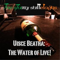 Uisce Beatha: The Water of Live! — The Stubby Shillelaghs