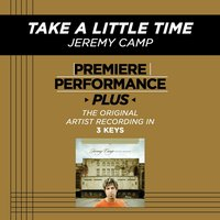 Take A Little Time (Premiere Performance Plus Track) — Jeremy Camp