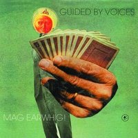 Mag Earwhig! — Guided By Voices