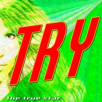 Try — The True Star
