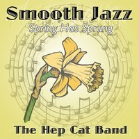 Smooth Jazz Spring has Sprung — The Hep Cat Band