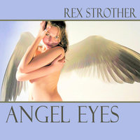 Angel Eyes — Rex Strother