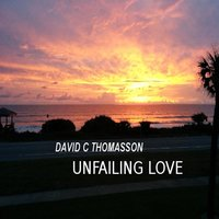 Unfailing Love — David C Thomasson