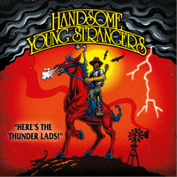 Here's the Thunder Lads! — Handsome Young Strangers