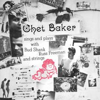 Chet Baker Sings And Plays With Bud Shank, Russ Freeman and Strings — Джордж Гершвин, Chet Baker