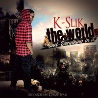 The World and Everything in It — K-Slik