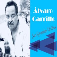 Álvaro Carrillo - Sus Grandes Éxitos — Álvaro Carrillo