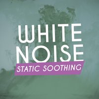 White Noise: Static Soothing — White Noise 2015