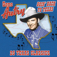 Goin' Back To Texas: 25 Texas Classics — Gene Autry