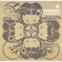 Are You Gettin' On — Jet O'Rourke
