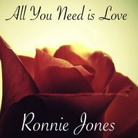 All You Need Is Love — Ronnie Jones