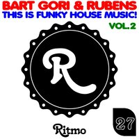 This Is Funky House Music!, Vol. 2 — Bart Gori, Rubens