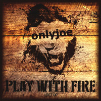 Play with Fire EP — onlyjoe