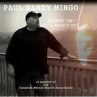 Holdin' On (Still Hangin' On) — Paul Randy Mingo