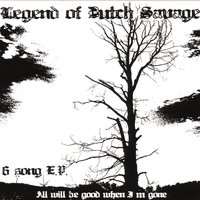 All will be good when I'm gone — Legend of Dutch Savage