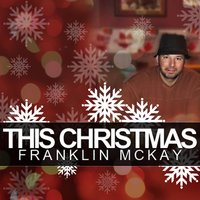 This Christmas — Franklin McKay