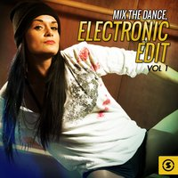 Mix the Dance: Electronic Edit, Vol. 1 — сборник