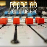 You Love Her — Suge, Papaa Ab