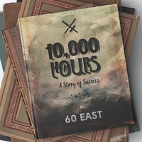 10,000 Hours: A Story of Success — 60 East