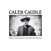 Paint Another Layer On My Heart — Caleb Caudle