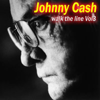 Johnny Cash - Walk The Line Vol 3 — Johnny Cash
