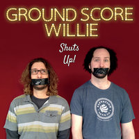 Shuts Up! — Ground Score Willie
