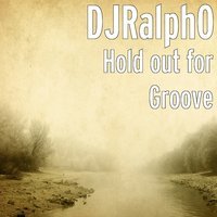 Hold Out for Groove — DJRalphO