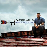 What It Feels Like — Jaeger Wells