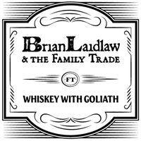 Whiskey With Goliath — Brian Laidlaw & the Family Trade