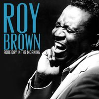 Fore Day in the Morning — Roy Brown