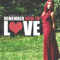 Remember How to Love — Grace Gilliam