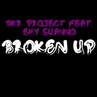 Broken Up — Dkr Project, Emy Suanno