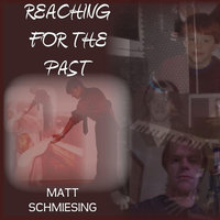 Reaching for the Past — Matt Schmiesing