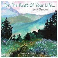 For the Rest of Your Life and Beyond — Ken Totushek