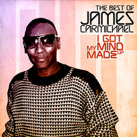 I Got My Mind Made Up - The Best Of — James Carmichael