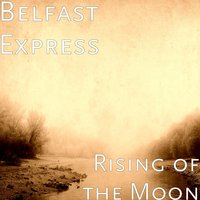 Rising of the Moon — Belfast Express
