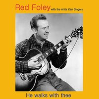 He Walks with Thee — Red Foley, The Anita Kerr Singers