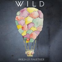 Hold Us Together — Wild