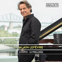 Chopin: 24 Preludes — Alain Lefèvre