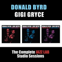 The Complete Jazz Lab Studio Sessions — Donald Byrd, Gigi Gryce, Donald Byrd|Gigi Gryce