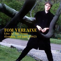 Live At The Venue (London, 3rd June 1982) — Tom Verlaine