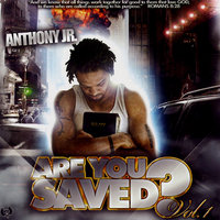 Are You Saved, Vol. 1 — Anthony Jr